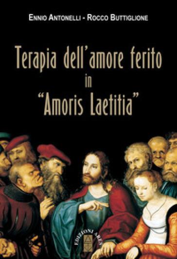 Terapia dell'amore ferito in «Amoris laetitia» - Ennio Antonelli   Kritjur.org