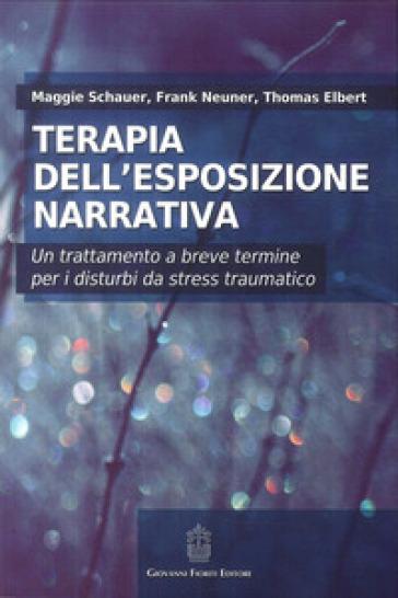 Terapia dell'esposizione narrativa. Un trattamento a breve termine per i disturbi da stress traumatico - Maggie Schauer | Thecosgala.com