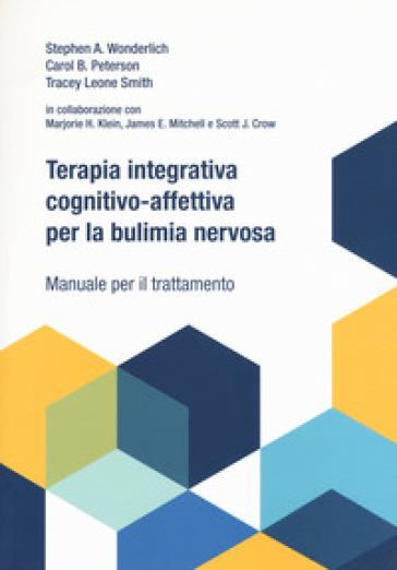 Terapia integrativa cognitivo-affettiva per la bulimia nervosa. Manuale per il trattamento - Stephen A. Wonderlich | Thecosgala.com
