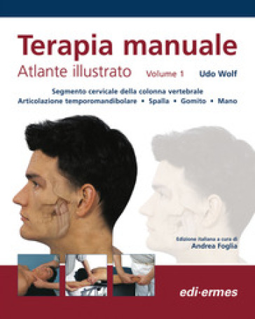 Terapia manuale. Atlante illustrato. 1. - Udo Wolf | Rochesterscifianimecon.com