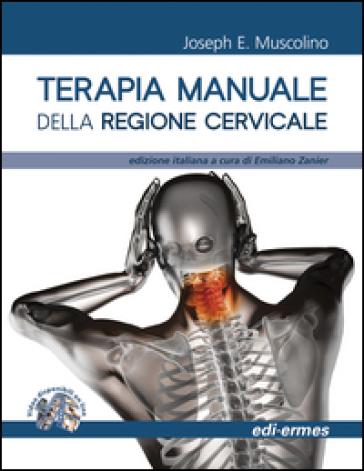 Terapia manuale della regione cervicale - Joseph E. Muscolino |