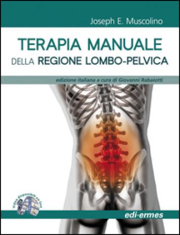 Terapia manuale della regione lombo-pelvica - Joseph E. Muscolino | Rochesterscifianimecon.com