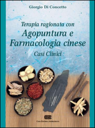 Terapia ragionata con agopuntura e farmacologia cinese. Casi clinici - Giorgio Di Concetto   Thecosgala.com