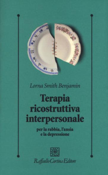 Terapia ricostruttiva interpersonale per la rabbia, l'ansia e la depressione - Lorna S. Benjamin pdf epub