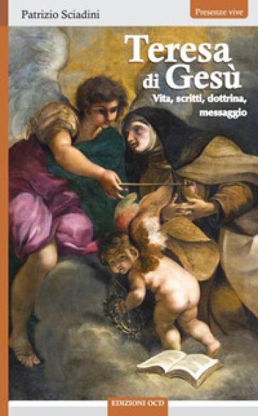 Teresa di Gesù. Vita, scritti, dottrina, messaggio - Patrizio Sciadini |