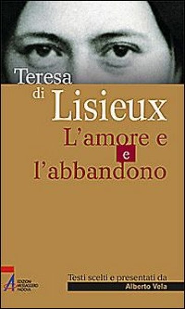Teresa di Lisieux. L'amore e l'abbandono - A. Vela  