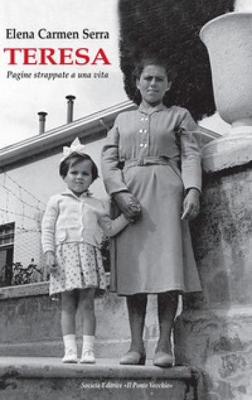 Teresa. Pagine strappate a una vita - Elena Carmen Serra |