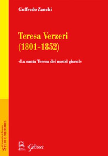 Teresa Verzeri (1801-1852). «La santa Teresa dei nostri giorni» - Goffredo Zanchi  