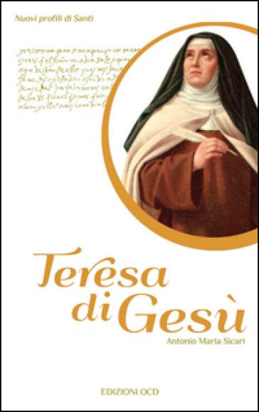 Teresa di Gesù - Antonio Maria Sicari |