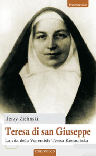 Teresa di san Giuseppe. La vita della Venerabile Teresa Kieroci?ska - Jerzy Zieli?ski | Kritjur.org