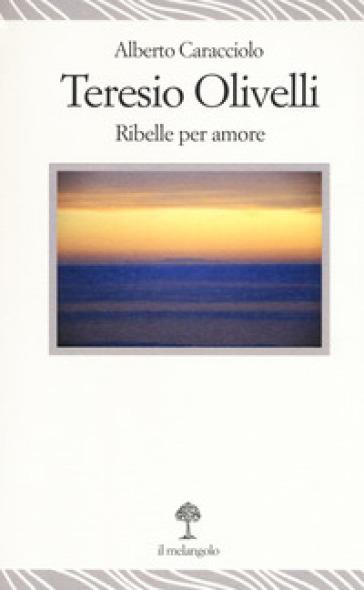 Teresio Olivelli. Ribelle per amore - Alberto Caracciolo | Kritjur.org