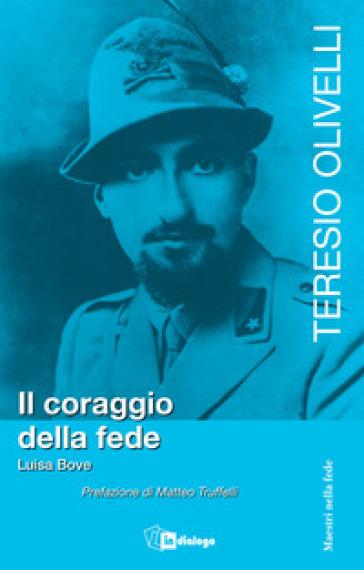 Teresio Olivelli. Il coraggio e la fede - Luisa Bove |