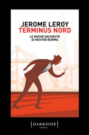 Terminus Nord. Le nuove inchieste di Nestor Burma - Jerome Leroy |
