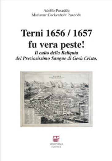 Terni 1656/1657 fu vera peste! Il culto della reliquia del preziosissimo sangue di Gesù Cristo - Adolfo Puxeddu   Kritjur.org
