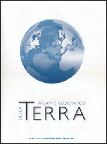 Terra. Grande atlante geografico De Agostini
