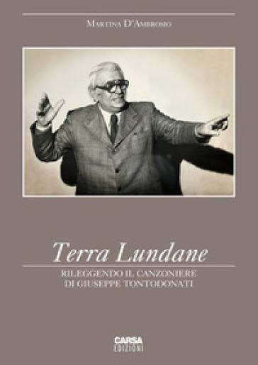 Terra Lundane. Rileggendo il Canzoniere di Giuseppe Tontodonati - Martina D'Ambrosio | Rochesterscifianimecon.com