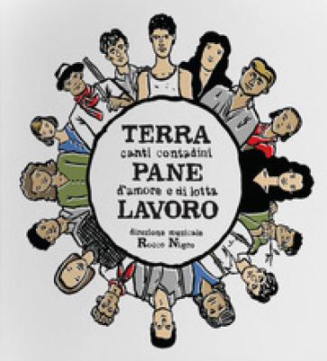 Terra Pane Lavoro. Canti contadini d'amore e di lotta - R. Nigro   Rochesterscifianimecon.com