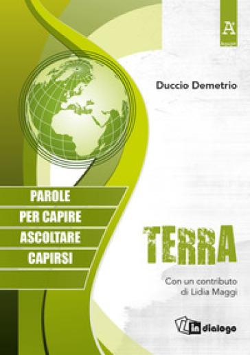 Terra. Parole per capire, ascoltare, capirsi - Duccio Demetrio |