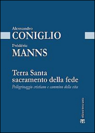 Terra Santa sacramento della fede. Pellegrinaggio cristiano e cammino della vita - Frédéric Manns | Rochesterscifianimecon.com