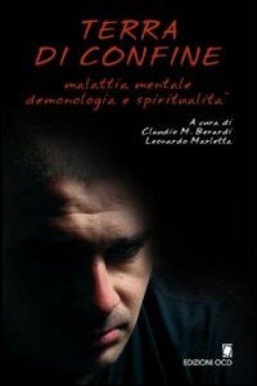 Terra di confine. Malattia mentale, demonologia e spiritualità. Atti del Convegno interdisciplinare (Bocca di Magra, maggio 2007) - Leonardo Marletta |