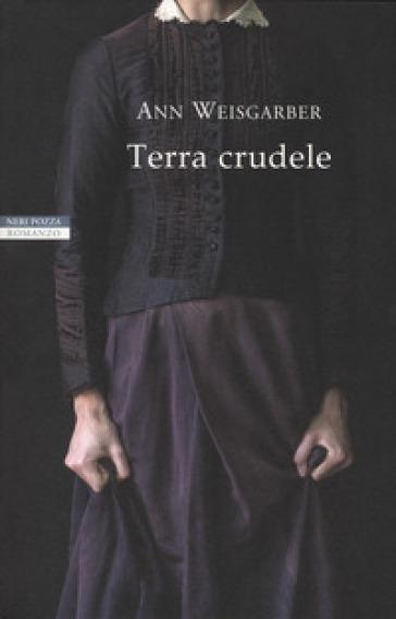 Terra crudele - Ann Weisgarber | Thecosgala.com