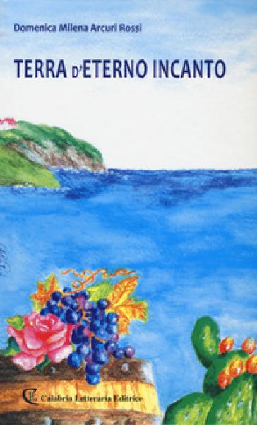 Terra d'eterno incanto - Domenica Milena Arcuri Rossi | Kritjur.org