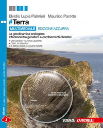 #Terra. La geodinamica endogena, interazione tra geosfere e cambiamenti climatici. Ediz. azzurra. Per le Scuole superiori. Con e-book. Con espansione online - Elvidio Lupia Palmieri |