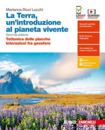 La Terra, un'introduzione al pianeta vivente. Tettonica delle placche-Interazioni fra geosfere. Per il quinto anno delle scuole superiori. Con espansione online - Marianna Ricci Lucchi |