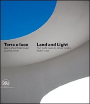 Terra e luce. Dalla Gurfa al Roden Crater-Land and light. From Gurfa's cave to Roden Crater