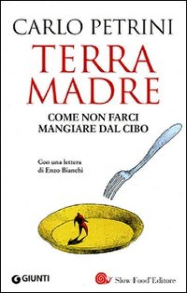 Terra madre. Come non farci mangiare dal cibo. Con DVD - Carlo Petrini pdf epub