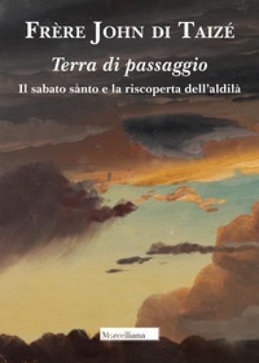 Terra di passaggio. Il sabato santo e la riscoperta dell'aldilà - John de Taizé | Kritjur.org