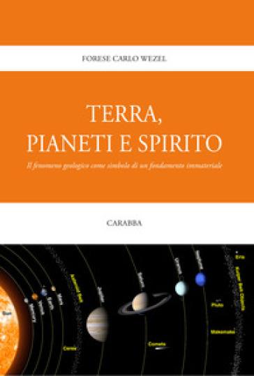 Terra, pianeti e spirito. Il fenomeno geologico come simbolo di un fondamento immateriale - Forese Carlo Wezel | Thecosgala.com
