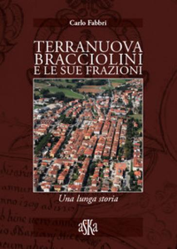 Terranuova Bracciolini e le sue frazioni. Una lunga storia - Carlo Fabbri | Jonathanterrington.com