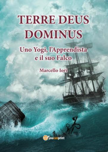Terre Deus Dominus. Uno yogi, l'apprendista e il suo falco. Prima parte - Marcello Iori | Rochesterscifianimecon.com