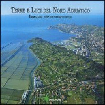 Terre e luci del nord Adriatico - Arturo Colamussi |