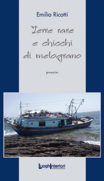 Terre rare e chicchi di melograno - Emilia Ricotti  