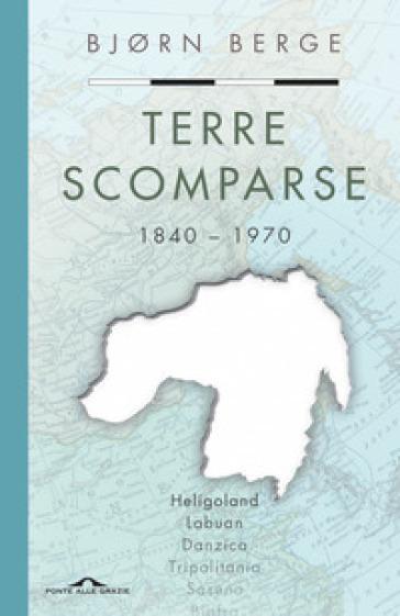 Terre scomparse. 1840-1970 - Bjorn Berge   Rochesterscifianimecon.com