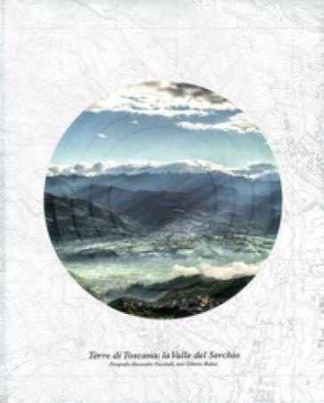Terre di toscana. La Valle del Serchio - Gilberto Bedini |