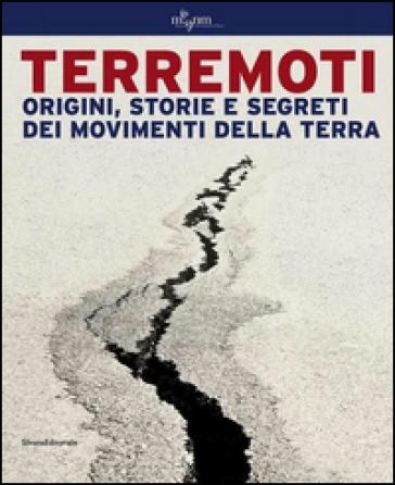 Terremoti. Origini, storie e segreti dei movimenti della terra. Ediz. illustrata - Luca Lupi |
