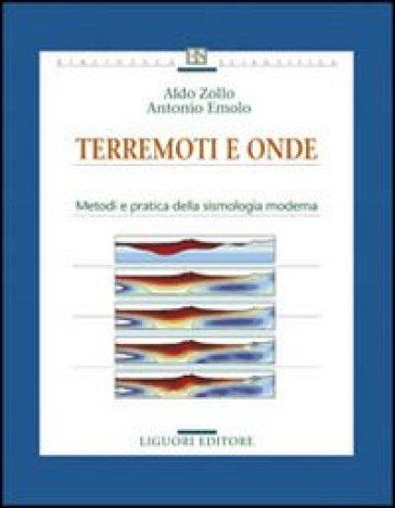 Terremoti e onde. Metodi e pratica della sismologia moderna - Aldo Zollo |