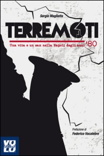 Terremoti. Una vita e un sax nella Napoli degli anni '80 - Sergio Maglietta   Rochesterscifianimecon.com