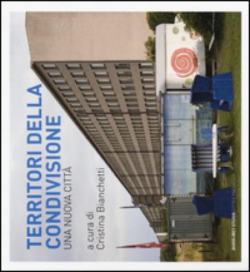 Territori della condivisione. Una nuova città - C. Bianchetti   Thecosgala.com