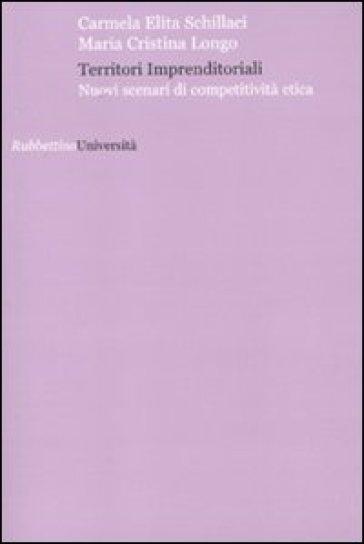 Territori imprenditoriali. Nuovi scenari di competitività etica - Carmela E. Schillaci  