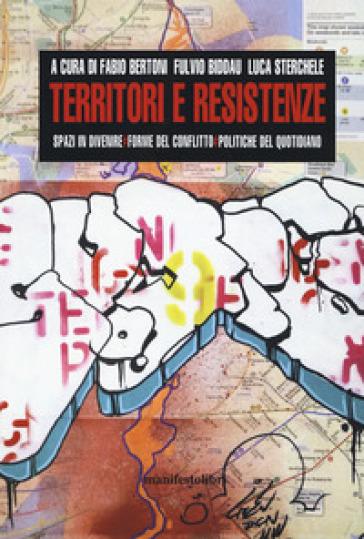 Territori e resistenze. Spazi in divenire, forme del conflitto e politiche del quotidiano - F. Bertoni   Thecosgala.com