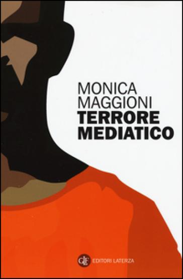 Terrore mediatico - Monica Maggioni |