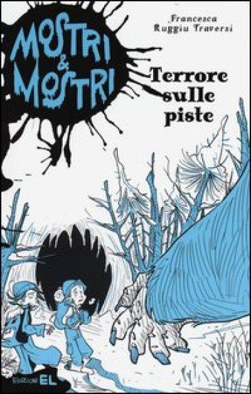 Terrore sulle piste. Mostri & mostri. 4. - Francesca Ruggiu Traversi   Rochesterscifianimecon.com