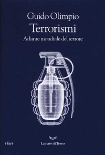 Terrorismi. Atlante mondiale del terrore - Guido Olimpio | Rochesterscifianimecon.com