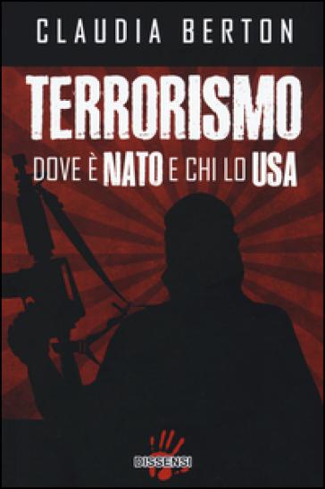 Terrorismo dove è NATO e chi lo USA - Claudia Berton |