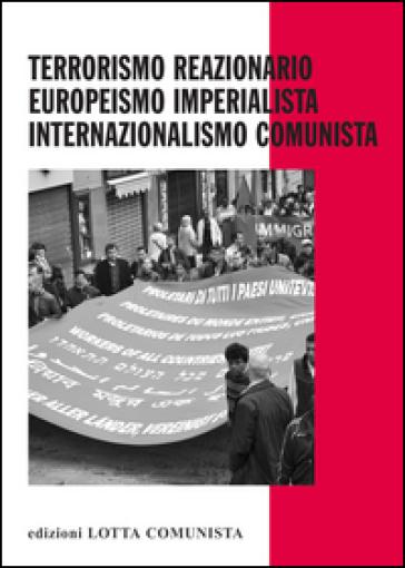 Terrorismo reazionario, europeismo imperialista, internazionalismo comunista
