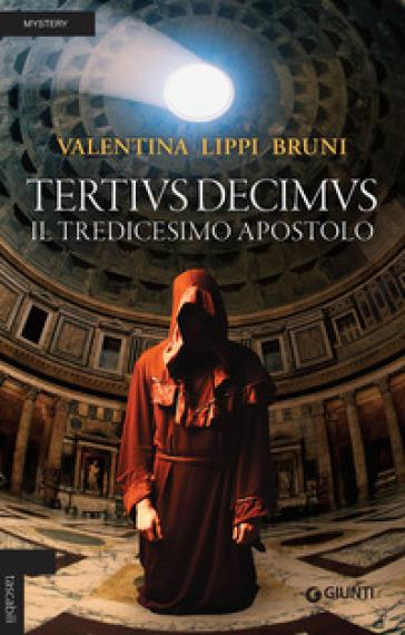 Tertivs Decimus. Il tredicesimo apostolo - Valentina Lippi Bruni |